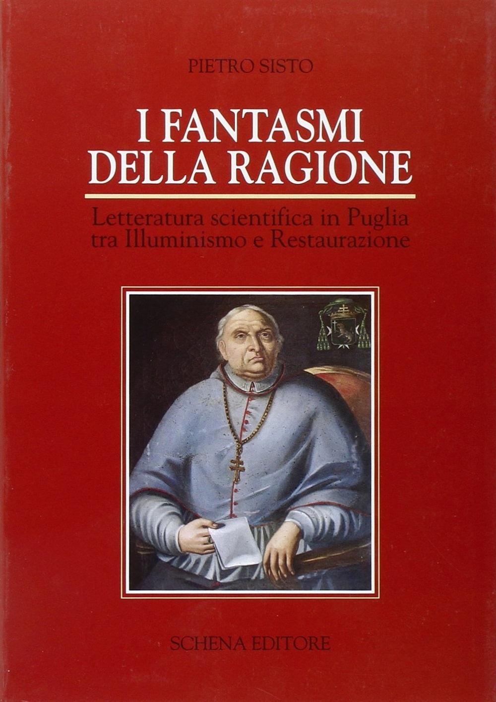 I fantasmi della ragione. Letteratura scientifica in Puglia tra illuminismo e Restaurazione.