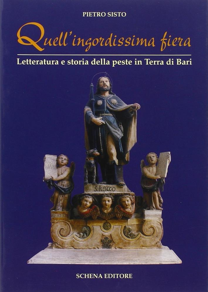 Quell'ingordissima fiera. Letteratura e storia della peste in Terra di Bari.