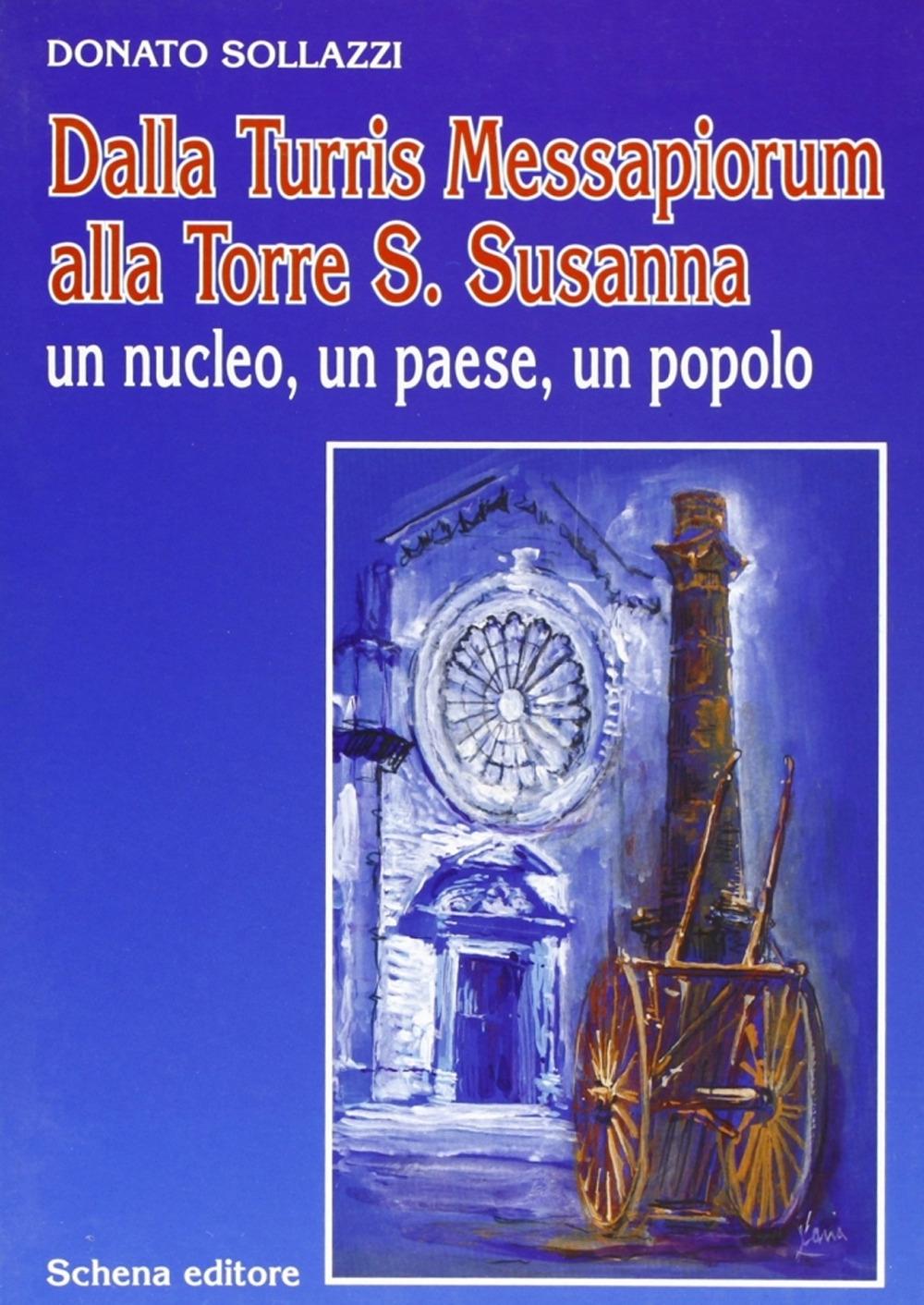 Dalla Turris Messapiorum alla Torre S. Susanna. Un nucleo, un paese, un popolo