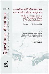 L'eredità dell'illuminismo e la critica della religione. Atti del 3° Convegno annuale dell'Associazione italiana di filosofia della religione (Ferrara, 2004)