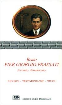 Beato Pier Giorgio Frassati terziario domenicano. Ricordi, testimonianze, studi