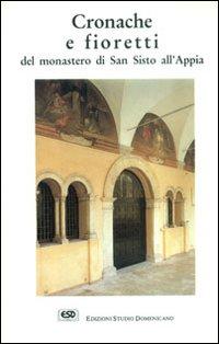 Cronache e fioretti del monastero di S. Sisto all'Appia