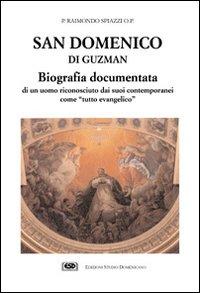 San Domenico di Guzman. Biografia documentata di un uomo riconosciuto dai suoi contemporanei come