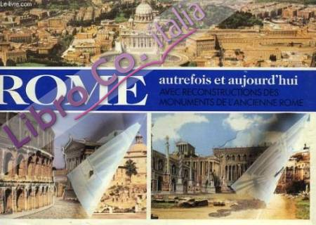 Rome autrefois et aujourd'hui. Avec reconstructions des monuments de l'ancienne Rome