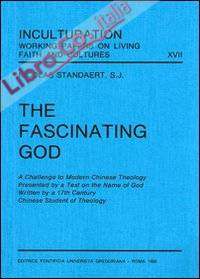 The fascinating God. A Challenge to modern Chinese theology presented by a text on the name of God written by a 17th century Chinese student of theology.
