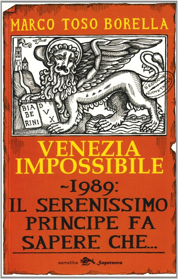 Venezia Impossibile. 1989: il Serenissimo Principe Fa Sapere Che...