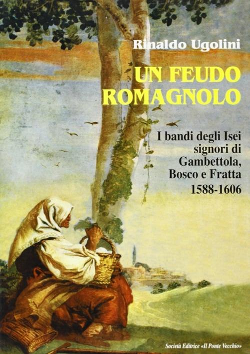 Un feudo romagnolo. I bandi degli Isei signori di Gambettola, Bosco e Fratta 1588-1606