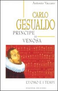 Carlo Gesualdo principe di Venosa. L'uomo e i tempi