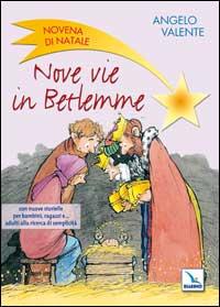 Nove vie in Betlemme. Novena di Natale con nuove storielle per bambini, ragazzi e... adulti alla ricerca di semplicità