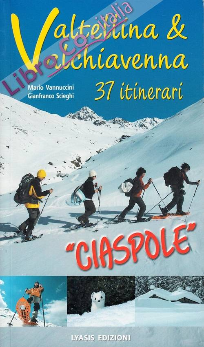 Valtellina e Valchiavenna. 37 itinerari. Ciaspole