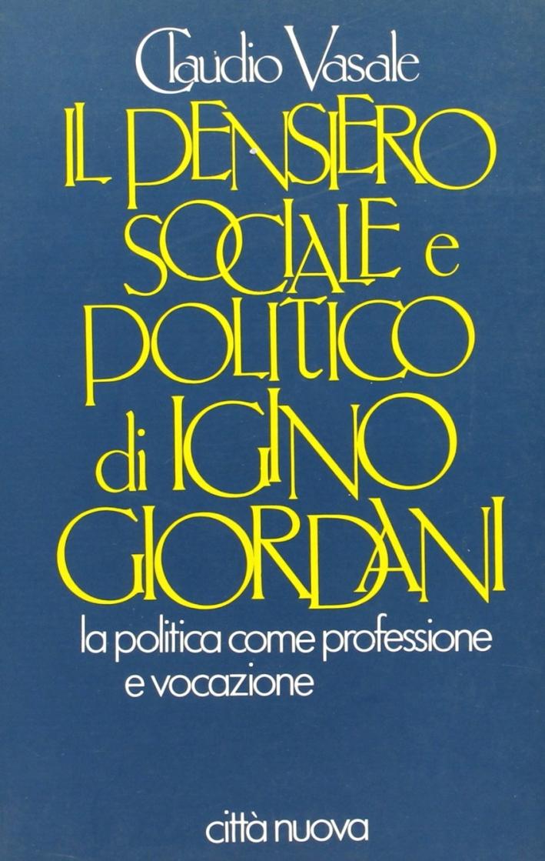 Il pensiero sociale e politico di Igino Giordani. La politica come professione e vocazione
