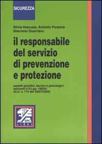Il responsabile del servizio di prevenzione e protezione. Aspetti giuridici, tecnici e psicologici
