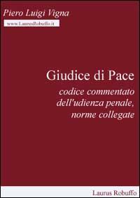 Giudice di pace. Codice commentato dell'udienza penale, norme collegate