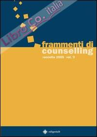 Frammenti di counselling. Raccolta 2005. Vol. 3