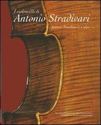 I violoncelli di Antonio Stradivari. Testo inglese a fronte