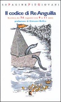 Il codice di Re Anguilla. Una storia veramente fantastica scritta da 74 ragazzi di 9-11 anni.