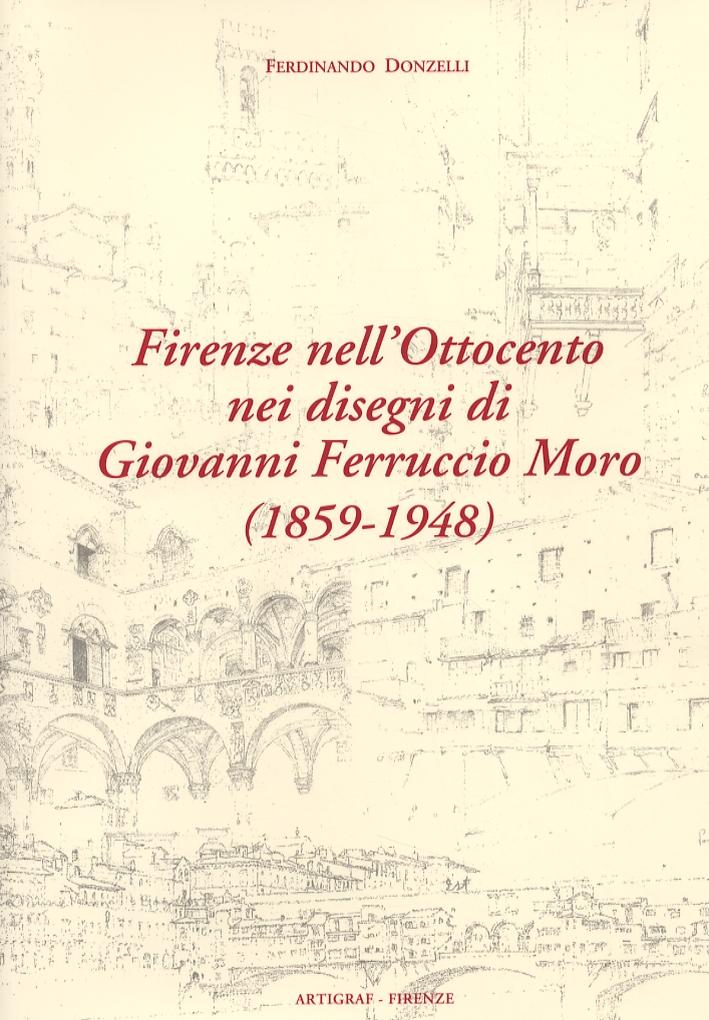 Firenze nell'Ottocento nei disegni di Giovanni Ferruccio Moro (18591948)