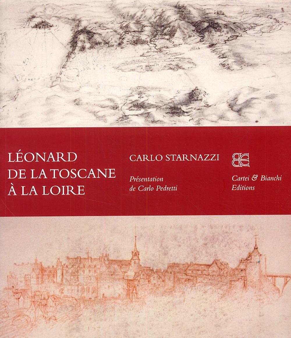 Léonard De la Toscane À la Loire. Ediz. Francese
