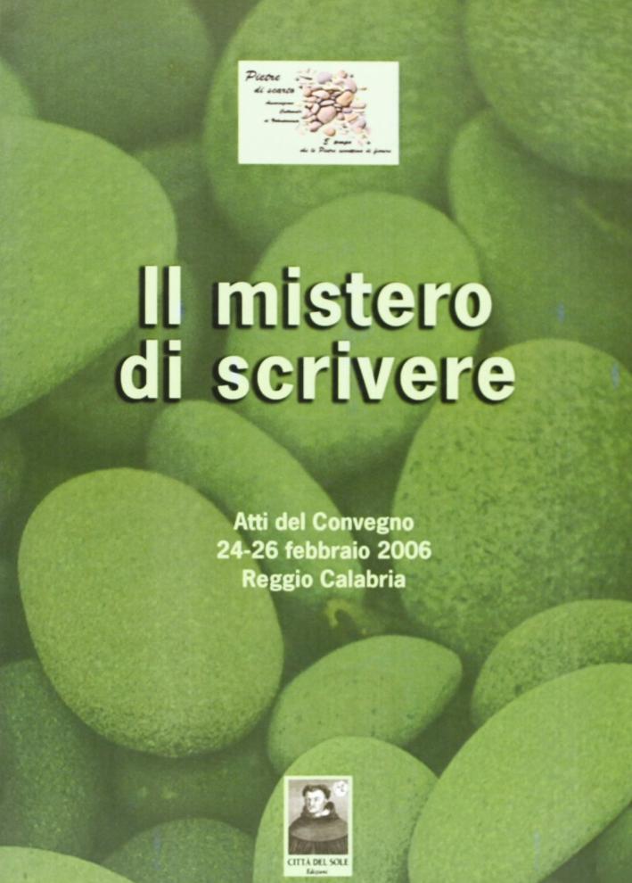 Il mistero di scrivere. Atti del Convegno (Reggio Calabria, 24-26 febbraio 2006)
