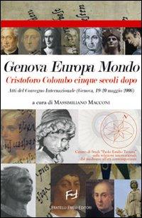Genova Europa mondo Cristoforo Colombo cinque secoli dopo. Atti del Convegno internazionale (Genova, 19-20 maggio 2006)