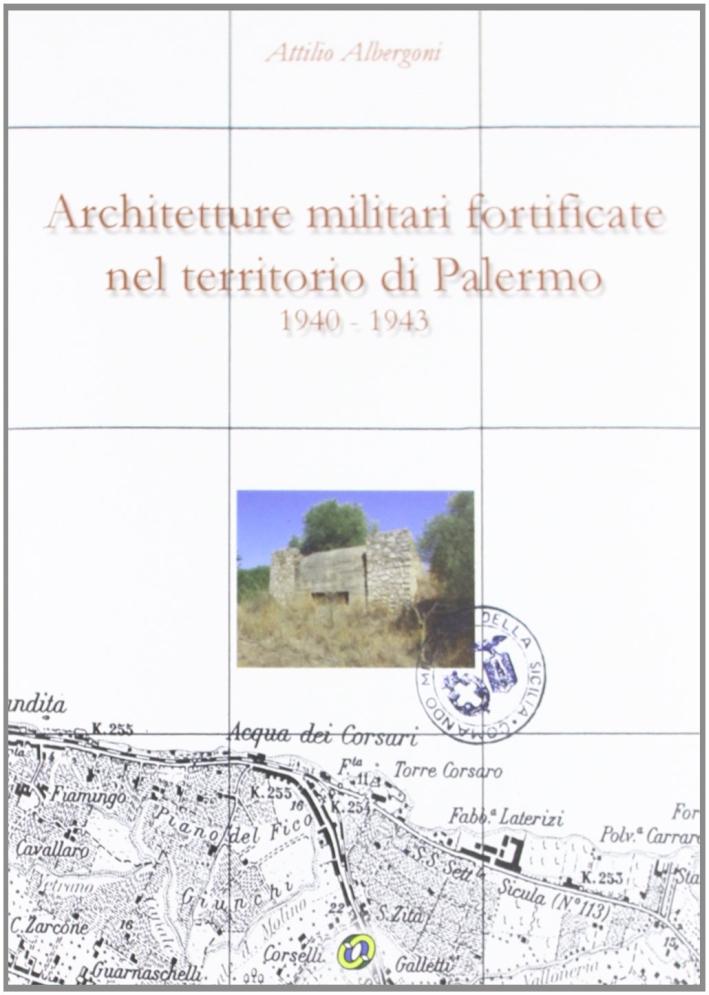 Architetture militari fortificate nel territorio di Palermo (1940-1943). Con CD-ROM