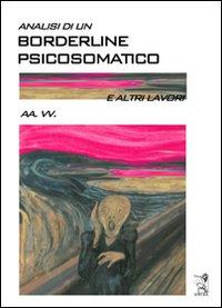 Analisi di un borderline psicosomatico e altri lavori