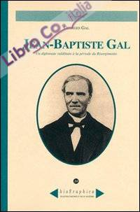 Jean-Baptiste Gal. Un diplomate valdôtain à la période du Risorgimento