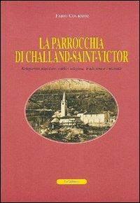 La parrocchia di Challand-Saint-Victor. Religiosità popolare, edifici religiosi, tradizioni e curiosità. [French Ed.]