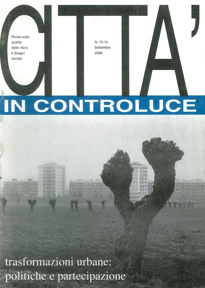 Città in controluce. Trasformazioni urbane: politiche e partecipazioni. Volume 13/14