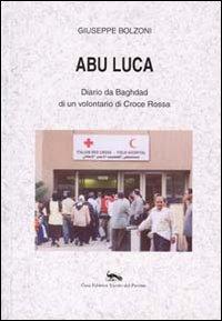 Abu Luca. Diario da Baghdad di un volontario di Croce Rossa