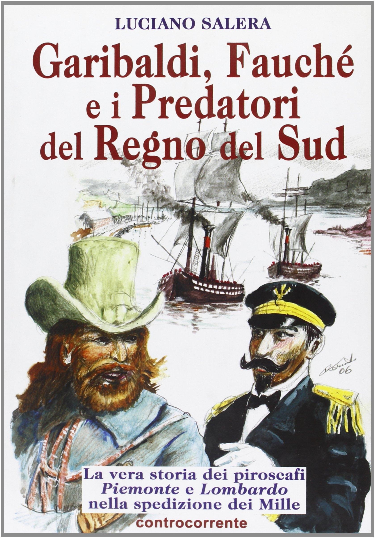 Garibaldi, Fauché e i predatori del Regno del Sud. La vera storia dei piroscafi