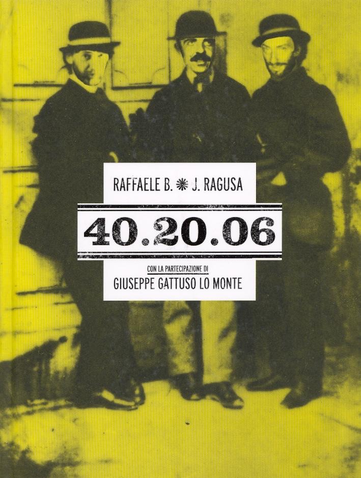 Raffaele B. J. Ragusa. 40.20.06. Con la partecipazione di Giuseppe Gattuso Lo Monte.