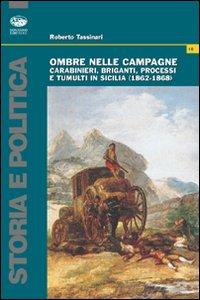 Ombre nelle campagne. Carabinieri, briganti, processi e tumulti in Sicilia (1862-1868).