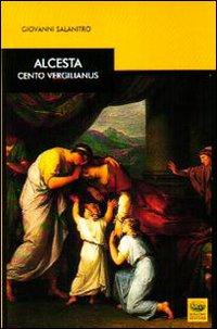 Alcesta. Cento vergilianus. Testo latino a fronte.