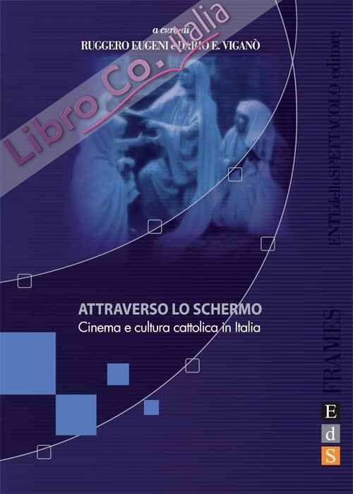 Attraverso lo schermo. Cinema e cultura cattolica in Italia