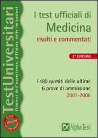 I Test Ufficiali di Medicina. I 480 Quesiti delle Ultime 6 Prove di Ammissione 2001-2006.