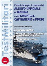 Eserciziario per i concorsi di allievo ufficiale in marina e nel corpo delle capitanerie di porto.