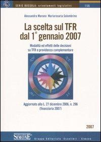 La scelta sul TFR dal 1 gennaio 2007. Modalità ed effetti delle decisioni su TFR e previdenza complementare.