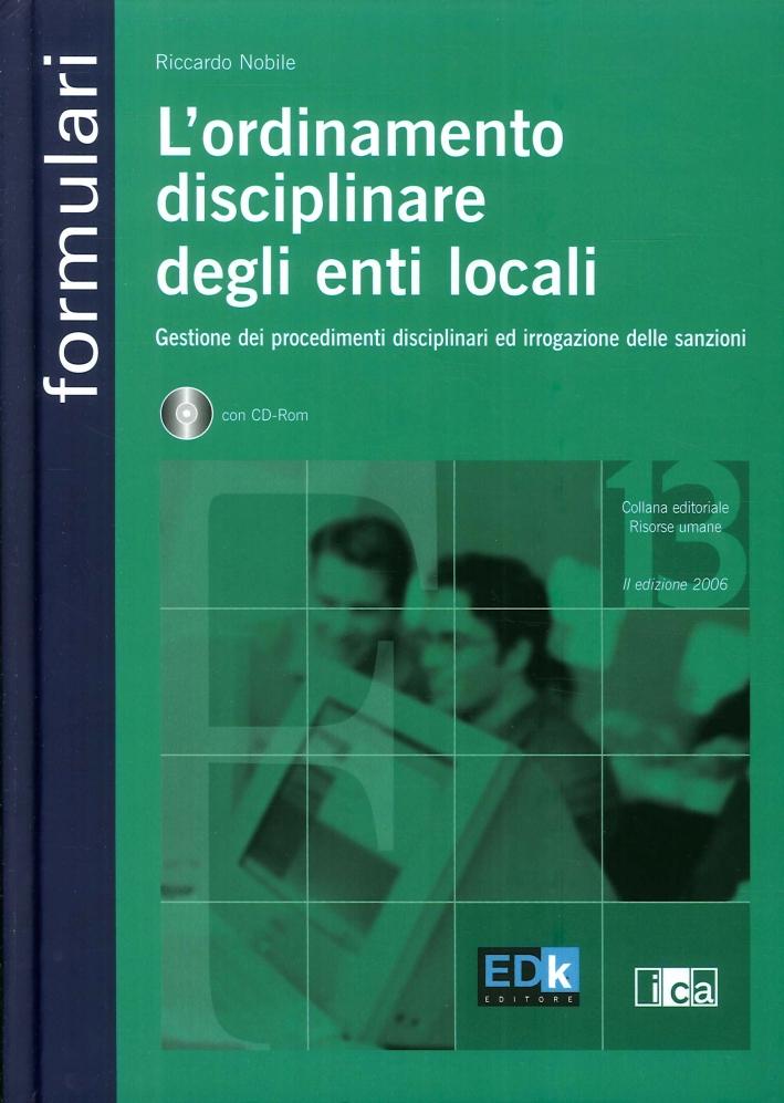 L'ordinamento disciplinare degli enti locali. Gestione dei procedimenti disciplinari ed irrogazione delle sanzioni. Con CD-ROM