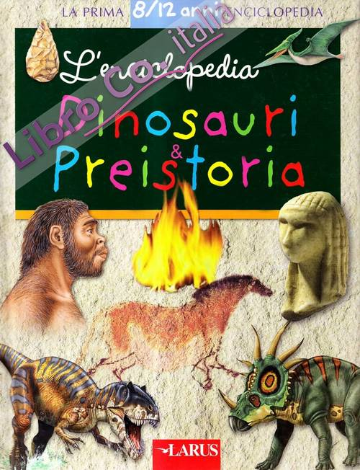 L'enciclopedia dei dinosauri e della preistoria. Ediz. illustrata
