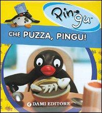 Che Puzza, Pingu!