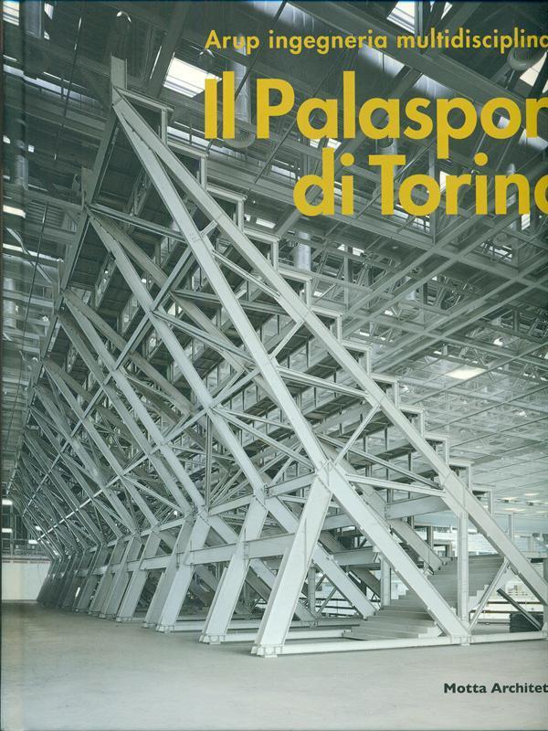 Il Palasport di Torino. Arup ingegneria multidisciplinare. The Palasport in Turin. Arup's Multidisciplinary Approach