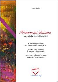 Frammenti d'amore. Raccolta di brani, scritti da autori famosi e gente come noi, segnalati dagli amici di amoremio.org.