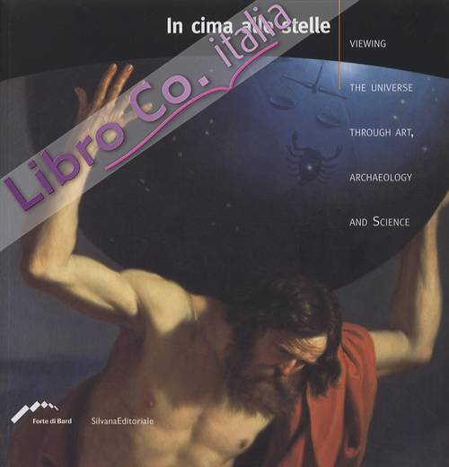 In cima alle stelle. Viewing the universe through art, archaeology and science. [English Ed.]