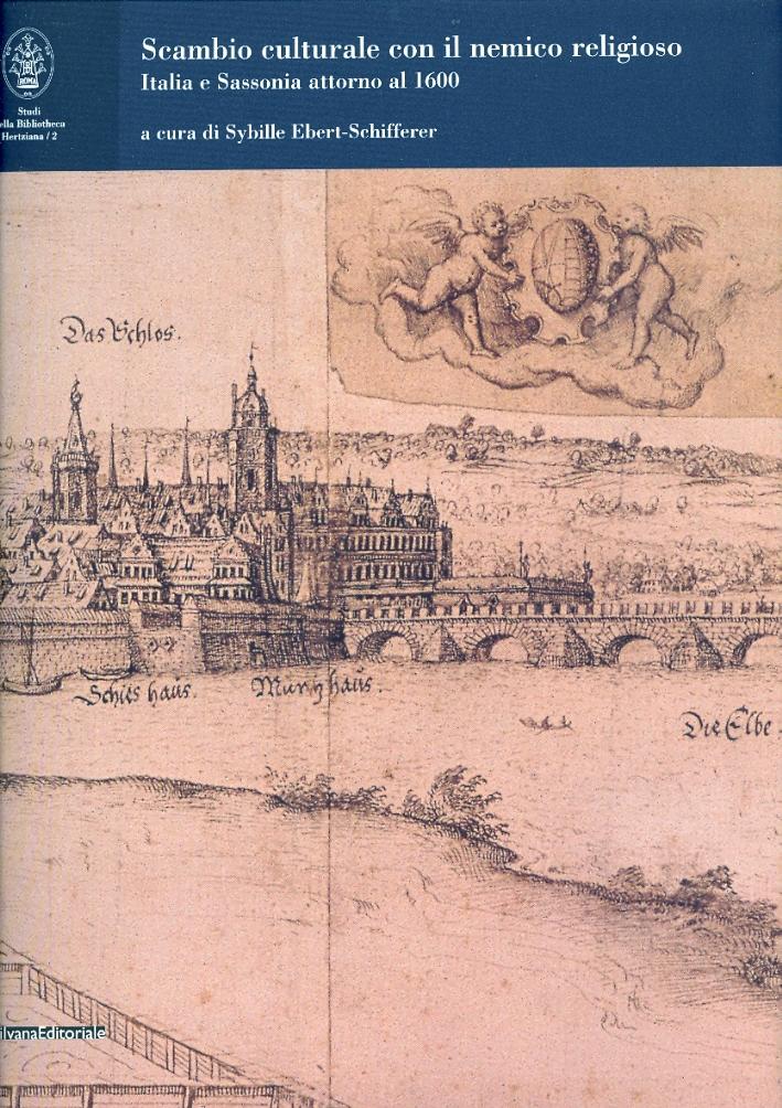 Scambio Culturale con il nemico religioso. Italia e Sassonia attorno al 1600
