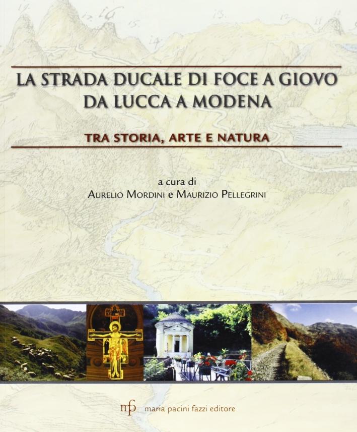 La strada ducale di Foce a Giovo da Lucca a Modena. Tra storia, arte e natura