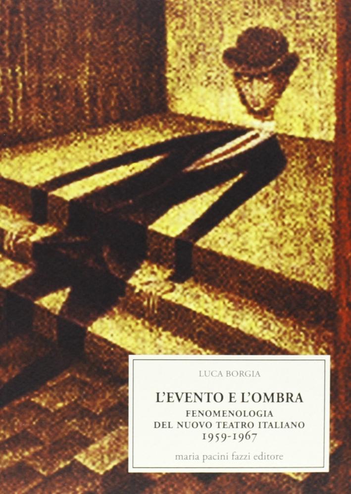 L'evento e l'ombra. Fenomenologia del nuovo teatro italiano 1959-1967