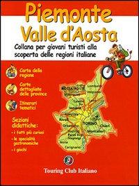 Piemonte, Valle d'Aosta. Ediz. illustrata