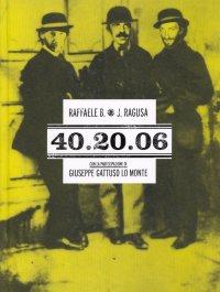 Raffaele B. J. Ragusa. 40.20.06. Con la partecipazione di Giuseppe Gattuso Lo Monte