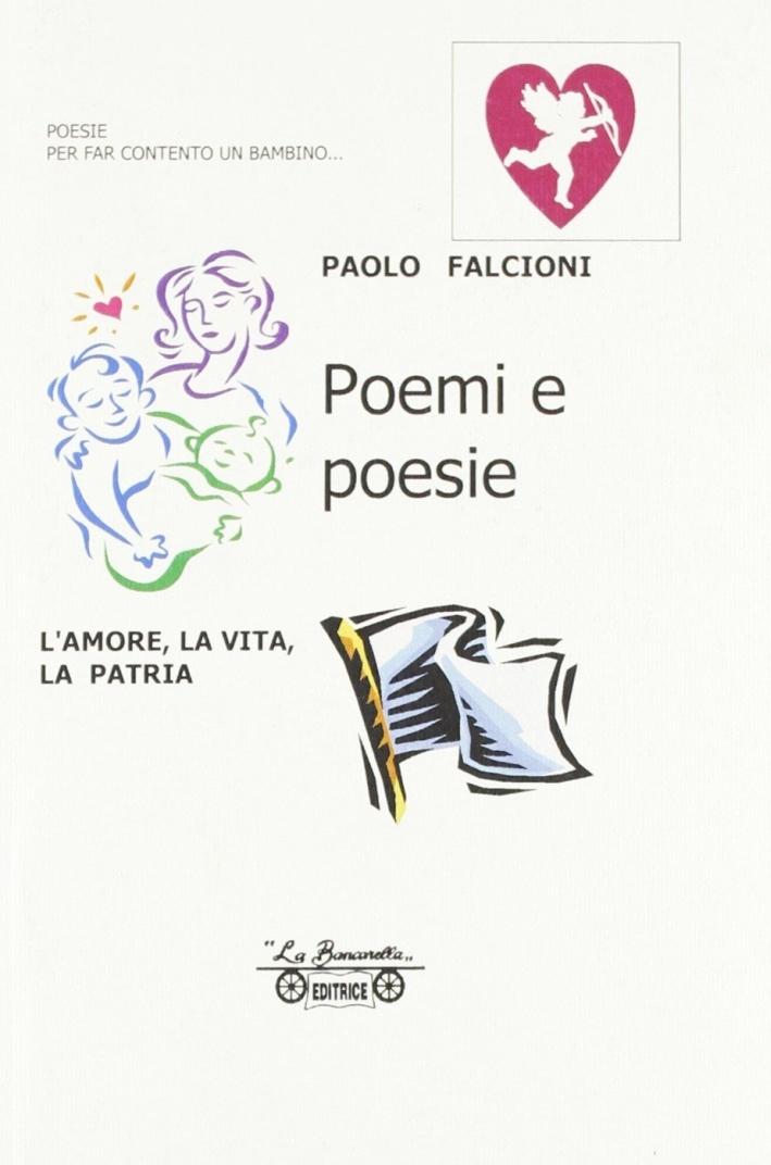 Poemi e poesie. L'amore, la vita, la patria